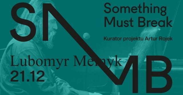Something Must Break: Lubomyr Melnyk