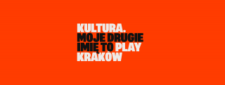 CULTURE closer than you think. Press PLAY KRAKÓW!